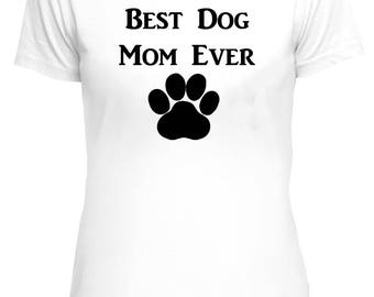 Best Dog Mom Ever T-shirt, Funny T-shirt, dog lovers, dog owners, dog Owner Tee