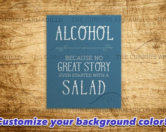 Alcohol Because no Great Story Started with a Salad, Bar decor, pub, party sign, drinking gift, groomsman best man gift, wine lover