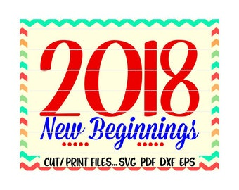 New Year 2018 Svg/ 2018 New Beginnings/ New Years Eve/ Printable/ Print and Cut Files/ Silhouette Cameo/ Cricut/ Instant Download.