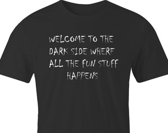 "T-Shirt with ""Welcome to the dark side where all the fun stuff happens"", ""Welcome to the dark side"" print T-Shirt, Dark side printed T-Shirt"