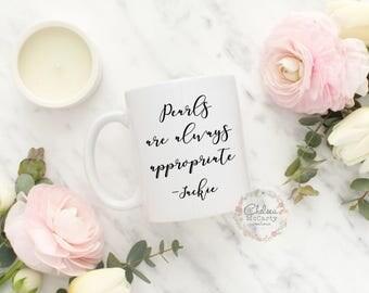 Pearls Are Always Appropriate - Jackie Kennedy Mug - Jackie Kennedy Quote - Mug - Coffee Mug - Gift For Her - Vintage - Jackie O - Quote Mug