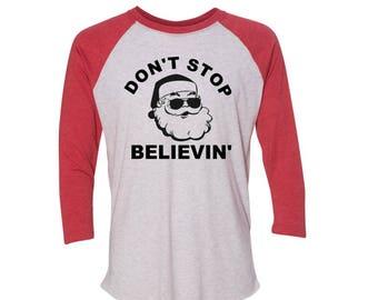 Don't Stop Believin' Santa Shirt - Funny Christmas Shirt - Women's Christmas Shirt - Men's Christmas Shirt - Funny Santa Shirt - Believe