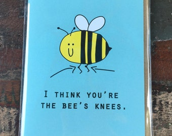 I think you're the bee's knees...whatever that means!
