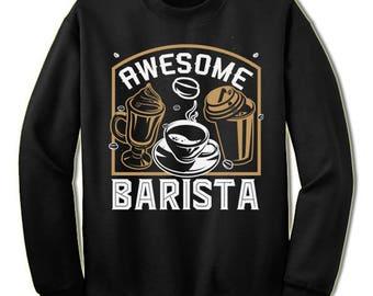 Awesome Barista Sweatshirt. Fun Barista Gift. Barista Christmas Gift Idea.