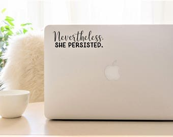 Decal {Nevertheless, she persisted}-Laptop Decal/Laptop Sticker/Phone decal/Phone sticker/Car Sticker/Car Decal/Window Decal/Window Sticker