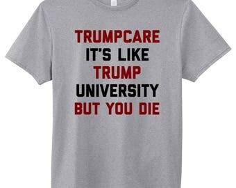 Trumpcare It's Like Trump University But You Die T-Shirt Democrat Anti Trump Liberal Human Rights Feminism Love Is Love Equal Tee