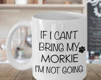 Morkie Gifts - Morkie Mug - Morkie Dog - If I Can't Bring My Morkie I'm Not Going Funny Coffee Mug Ceramic Tea Cup Gift for Morkie Lovers