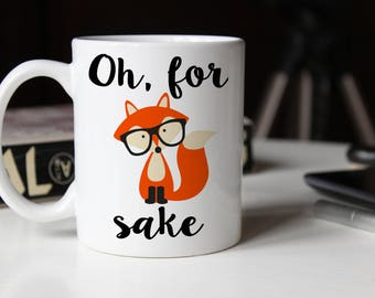 Oh for Fox Sake Mug, Funny Fox Mug, Coworker Gift, Office Mug