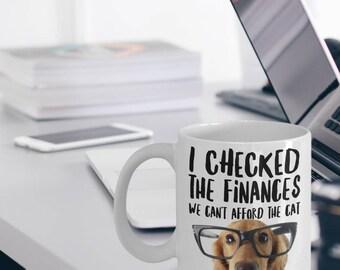 """Funny Dachshund Mug """"Dachshund Coffee Mug - I Checked The Finances We Can't Afford The Cat"""" Dachshund Gift Idea For Mom Dad Or Anyone"""