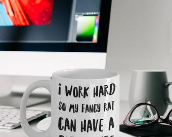 Fancy Rat Mug - Fancy Rat Gift - Gift For Fancy Rat Owners - I Work Hard So My Fancy Rat Can Have A Better Life