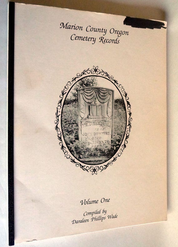 Marion County Oregon Cemtery Records Volume One 1987 Daraleen Phillips Wade