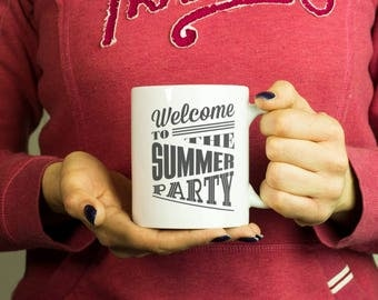 Welcome to the summer party Mug, Coffee Mug Funny Inspirational Love Quote Coffee Cup D233