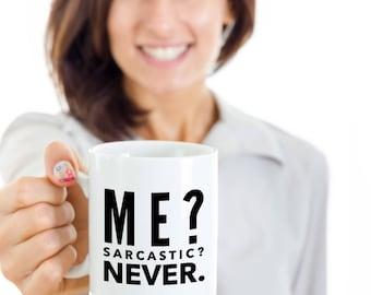Funny Gift Coffee Mug - Me? Sarcastic? Never. - Unique Gift Coffee Mug for Sarcastic person