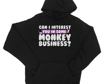 Can I Interest You In Some Monkey Business? Hoodie - JH001
