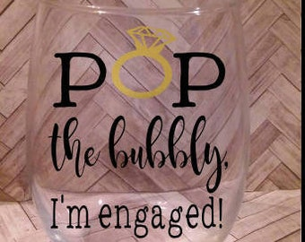 Engagement glass- Engaged wine glass- Gift for engagement- Engagement announcement- Wine glass for her- Funny wine gift- Pop the bubbly