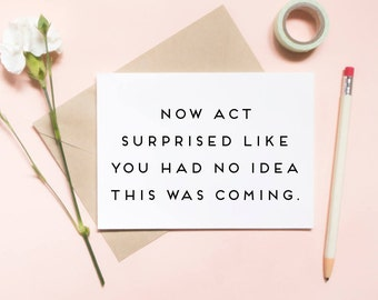 now ACT SURPRISED like you had no idea this was coming!, funny wedding card, proposal card / SKU: LNBM29