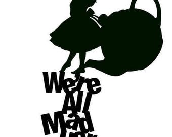 We're all mad here Alice in Wonderland Decal