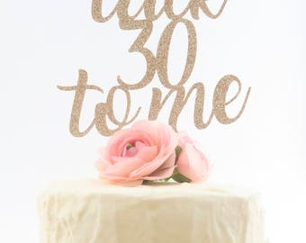 Thirtieth Birthday Cake Topper - Talk 30 to Me Cake Topper - 30th Birthday Cake Topper - Gold Cake Topper