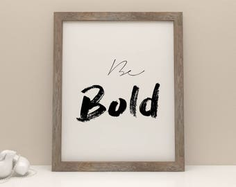 Be Bold Print, Printable Wall Art, Typography Print, Gift For Her,Motivational Quote,Digital Prints,Printable Art,Home Decor,Modern Print