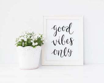 Good Vibes Only, Wall Art Print, Instant Download, Printable Art, Printable Quotes, Hand Lettered, Typographic Print