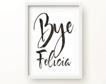 Bye Felicia Art Print | Good Bye | Felicia | Friday Quotes | Movie Quotes | Bye | Sassy Art Print | Gifts for Her | Art Print | Movie Quote