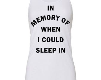 In Memory Of When I Could Sleep In Muscle Tee