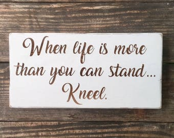 When life is more than you can stand sign - Farmhouse Decor- Rustic Home Decor - New Home Housewarming Gift - Shabby Chic Decor -