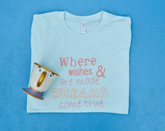 Where wishes are made and dreams come true tee