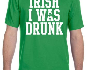 St. Patrick's Day Irish I Was Drunk Shirt