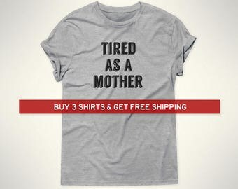 Tired as a Mother Shirt // Mom Shirt // Tired Mother T-Shirt // Mom Gift // Mother Shirt