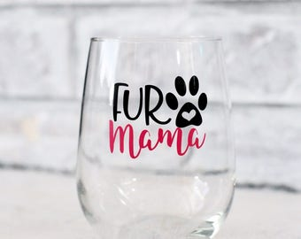 fur mama wine glass, fur baby gifts, fur momma, best dog mom ever, best cat mom ever, gifts for dog lovers gifts for pet lovers, pet lovers