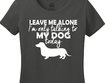 Leave Me Alone I'm Only Talking To My Dog Today (Breed is Customizable)