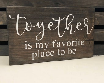 Together is my favorite place to be wood sign, wall signs, wooden signs, wall decor, wood wall art, rustic wall decor