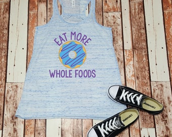 Eat More Hole Foods shirt, Ladies Tank, Funny Donut shirt - Workout Tank Top