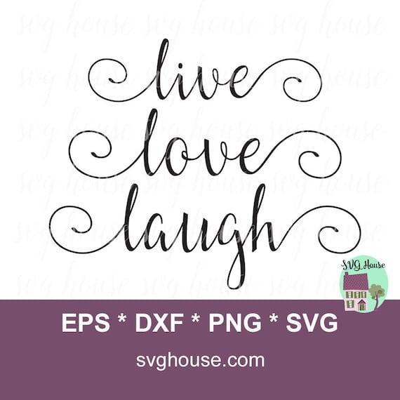 Download Live Love Laugh SVG Inspirational SVG File. Love Svg File.