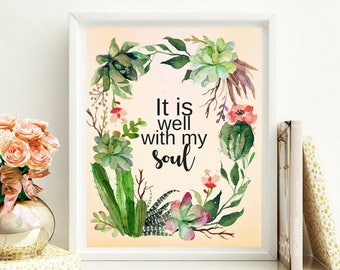 Printable art It is Well with my Soul Inspirational Quotes Bible based Succulents Lovely Cacti Art Home Office Dorm Bedroom Typography