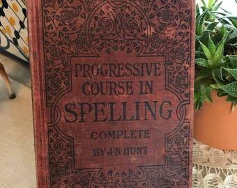 Antique 1904 1910 OLD Book Hardback Book The Progressive Course in Spelling Complete  J N  HUNT