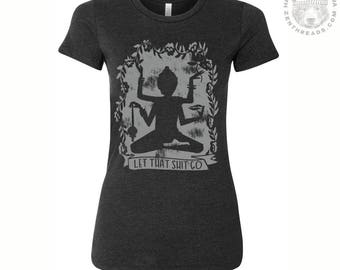 Women's LET THAT Sh*t GO t shirt hand screen printed graphic s m l xl xxl (+ Colors Available) custom funny yoga workout
