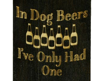 Bottle Opener-In Dog Beers I've Only Had One