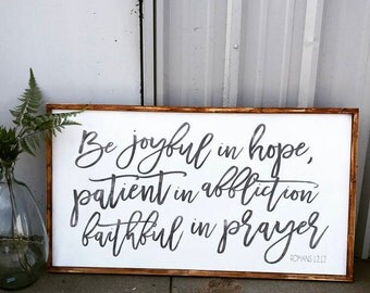 Be Joyful in hope, patient in affliction, faithful in prayer Romans 12:12, 18x36, Framed Wood sign