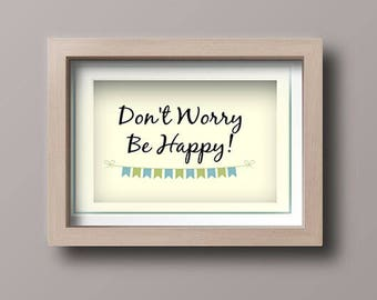 Don't Worry Be Happy Print Instant Download, Home Decor, Quote Prints, Inspirational Quotes
