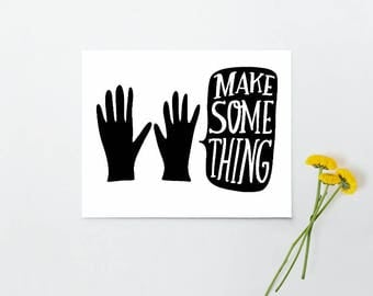 Make Some Thing 10x8 print - black and white art - art studio decor - printed wall art - archival art print - gift for artist teacher maker