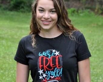 We're Free Y'all Shirt - Freedom TShirt - Fourth of July Tee - 4th of July Apparel - Women's TShirt - Patriotic USA Shirt