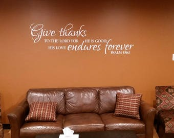 Psalm 136:1 Give thanks to the Lord for He is Good His Love endures forever- Bible verse scripture - Vinyl Wall Art Decal PS136V1-0001