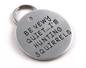 Be Vewy Quiet, I'm Hunting Squirrels - Cute Funny Customized Dog Tag