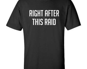 Right After This Raid T Shirt