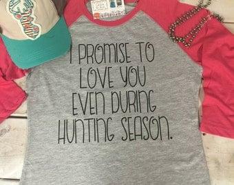 Deer Season Shirt, Promise To Love, Deer Hunter, Hunter's Wife, Camo Wife, Love Me Deer Season, Hunting, Deer, Duck, Hunter Wife