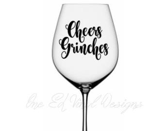 "DIY Decal - ""Cheers Grinches""- Vinyl Decal for  Christmas Wine Glass or other projects... Glass NOT Included"