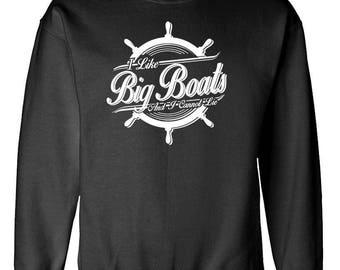 I Like BIG BOATS And I CANNOT Lie - Sweatshirt sweat shirt