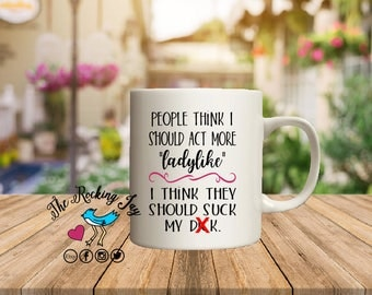 People think, I should be more, ladylike, feminist mug, offensive mugs, funny mug, rainbow mug,sublimated mug, printed mug,